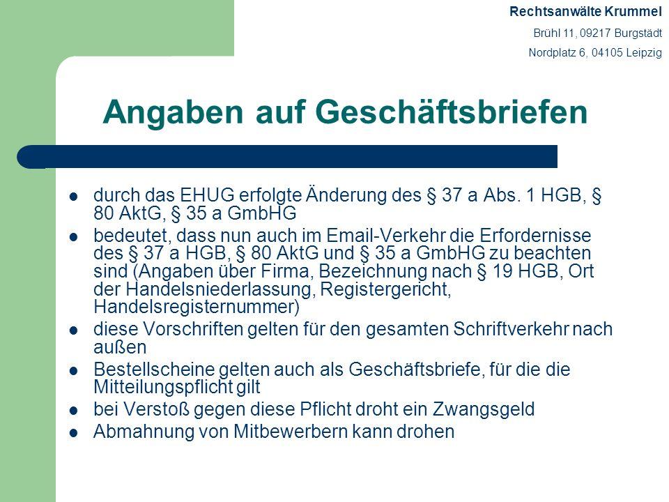 Erforderliche Angaben auf Geschäftsbriefen gleich welcher Form (Brief, Telefax, Email) § 37 a HGB gilt für Einzelunternehmer, OHG, KG Angabe von: vollständiger Firmenname (gem.