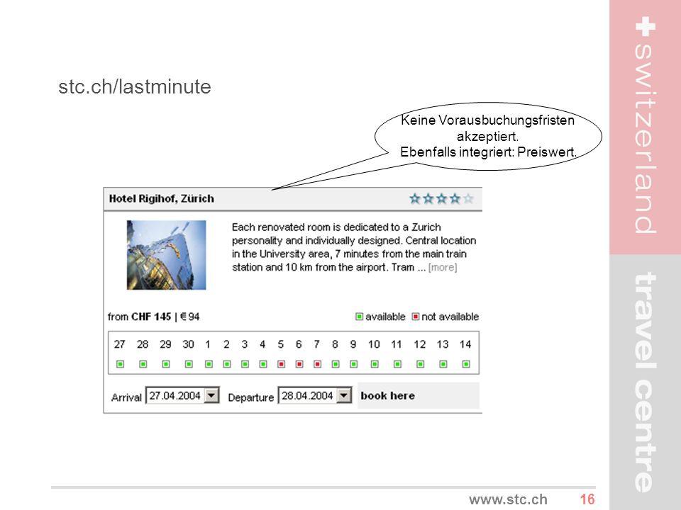 16www.stc.ch stc.ch/lastminute Keine Vorausbuchungsfristen akzeptiert. Ebenfalls integriert: Preiswert.