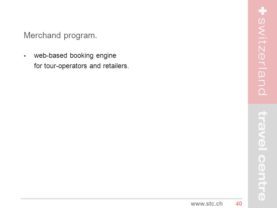 40www.stc.ch Merchand program. web-based booking engine for tour-operators and retailers.