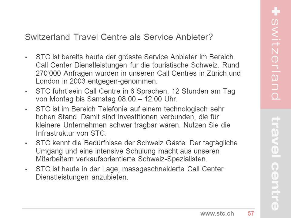 57www.stc.ch Switzerland Travel Centre als Service Anbieter? STC ist bereits heute der grösste Service Anbieter im Bereich Call Center Dienstleistunge