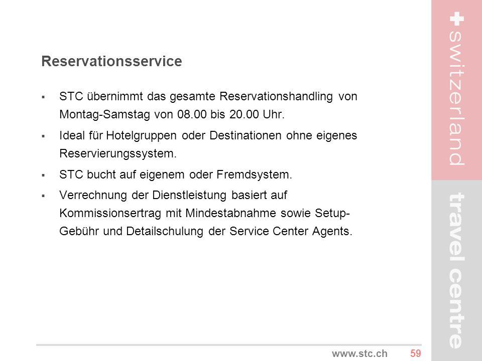 59www.stc.ch Reservationsservice STC übernimmt das gesamte Reservationshandling von Montag-Samstag von 08.00 bis 20.00 Uhr. Ideal für Hotelgruppen ode