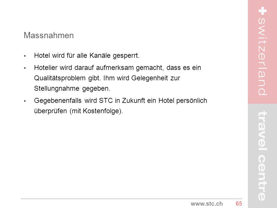 65www.stc.ch Massnahmen Hotel wird für alle Kanäle gesperrt. Hotelier wird darauf aufmerksam gemacht, dass es ein Qualitätsproblem gibt. Ihm wird Gele
