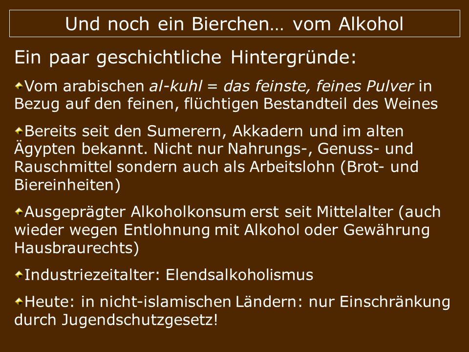 Und noch ein Bierchen… vom Alkohol Ein paar geschichtliche Hintergründe: Vom arabischen al-kuhl = das feinste, feines Pulver in Bezug auf den feinen,