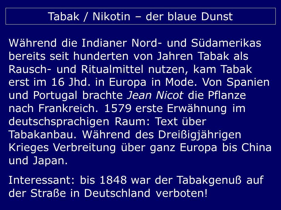 Tabak / Nikotin – der blaue Dunst Während die Indianer Nord- und Südamerikas bereits seit hunderten von Jahren Tabak als Rausch- und Ritualmittel nutz