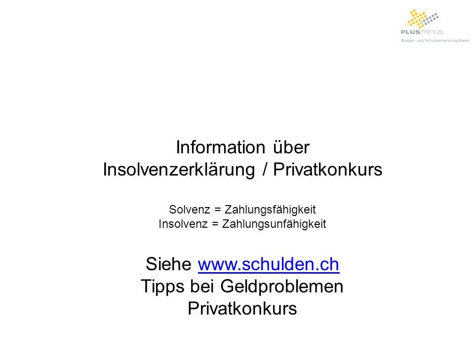 Information über Insolvenzerklärung / Privatkonkurs Solvenz = Zahlungsfähigkeit Insolvenz = Zahlungsunfähigkeit Siehe www.schulden.chwww.schulden.ch T