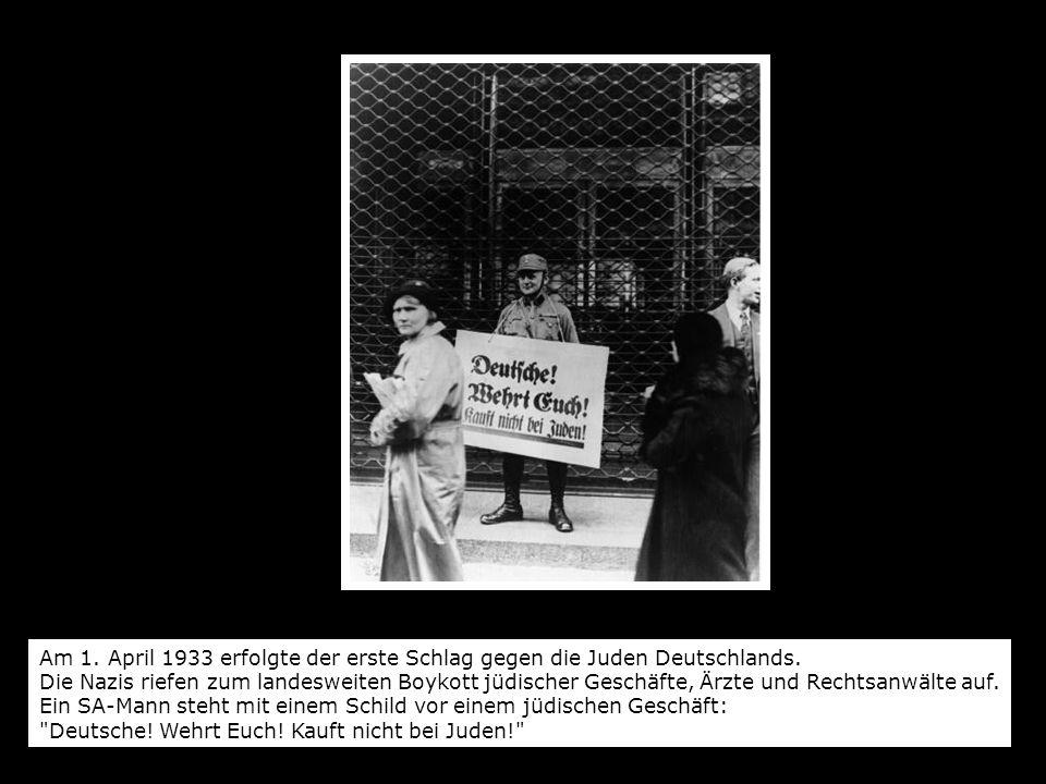 Am 1. April 1933 erfolgte der erste Schlag gegen die Juden Deutschlands. Die Nazis riefen zum landesweiten Boykott jüdischer Geschäfte, Ärzte und Rech