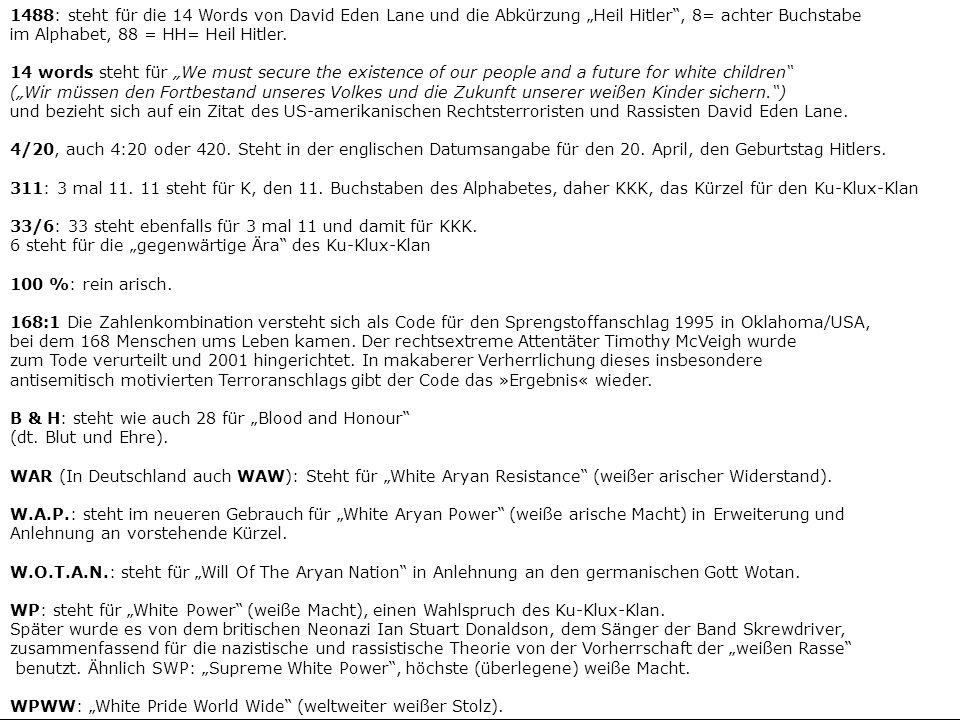 1488: steht für die 14 Words von David Eden Lane und die Abkürzung Heil Hitler, 8= achter Buchstabe im Alphabet, 88 = HH= Heil Hitler. 14 words steht