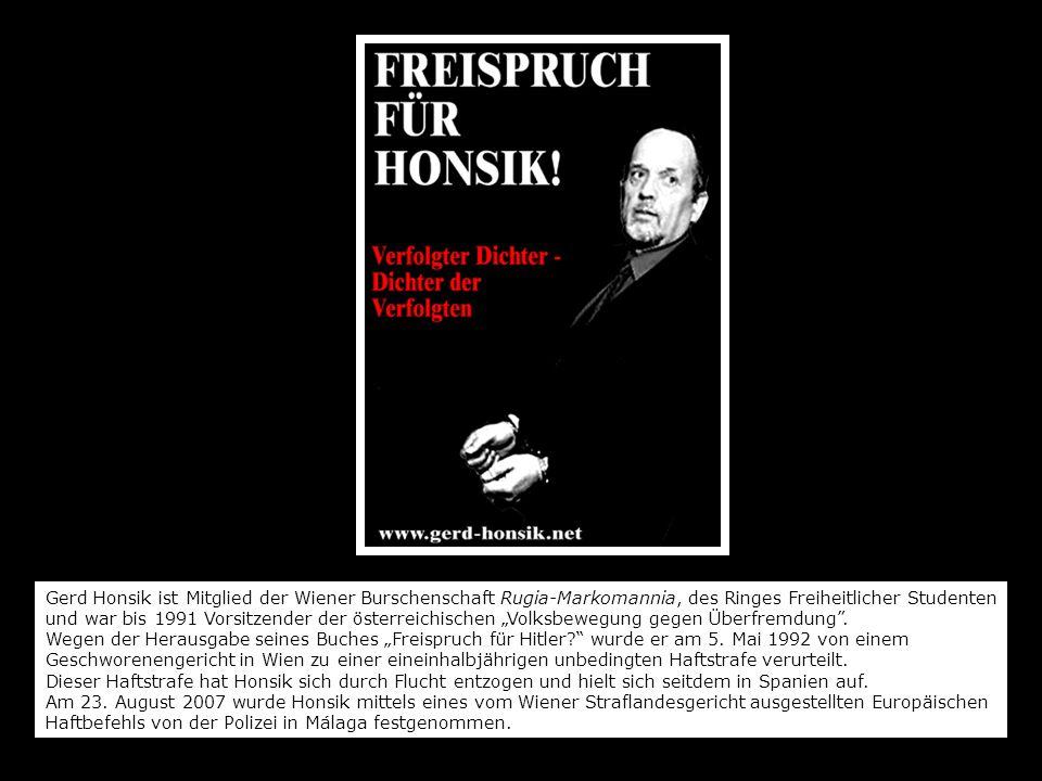 Gerd Honsik ist Mitglied der Wiener Burschenschaft Rugia-Markomannia, des Ringes Freiheitlicher Studenten und war bis 1991 Vorsitzender der österreich