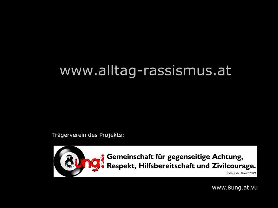 www.alltag-rassismus.at Trägerverein des Projekts: www.8ung.at.vu