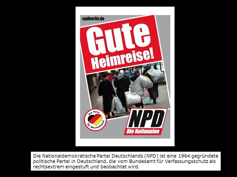 Die Nationaldemokratische Partei Deutschlands (NPD) ist eine 1964 gegründete politische Partei in Deutschland, die vom Bundesamt für Verfassungsschutz