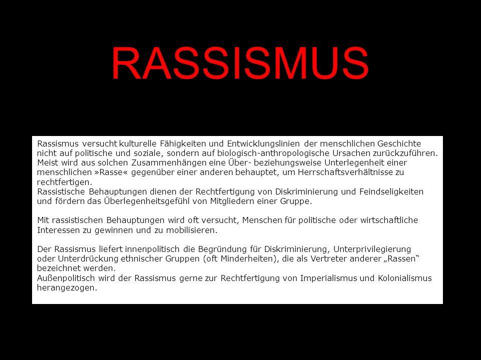 RASSISMUS Rassismus versucht kulturelle Fähigkeiten und Entwicklungslinien der menschlichen Geschichte nicht auf politische und soziale, sondern auf b