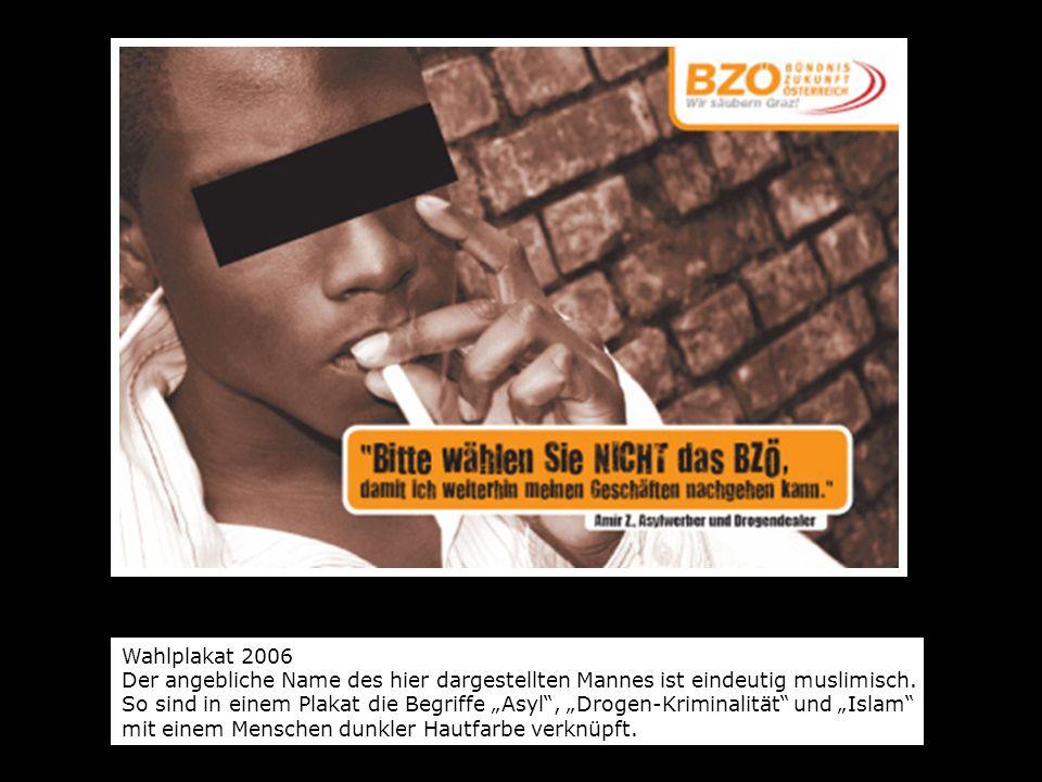 Wahlplakat 2006 Der angebliche Name des hier dargestellten Mannes ist eindeutig muslimisch. So sind in einem Plakat die Begriffe Asyl, Drogen-Kriminal