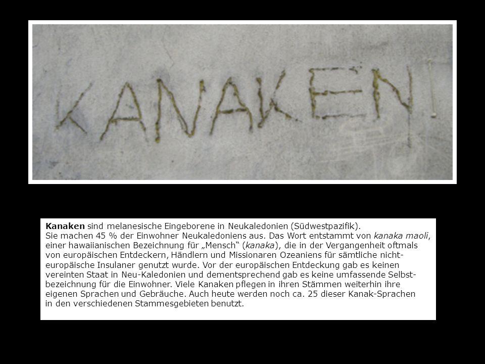 Kanaken sind melanesische Eingeborene in Neukaledonien (Südwestpazifik). Sie machen 45 % der Einwohner Neukaledoniens aus. Das Wort entstammt von kana