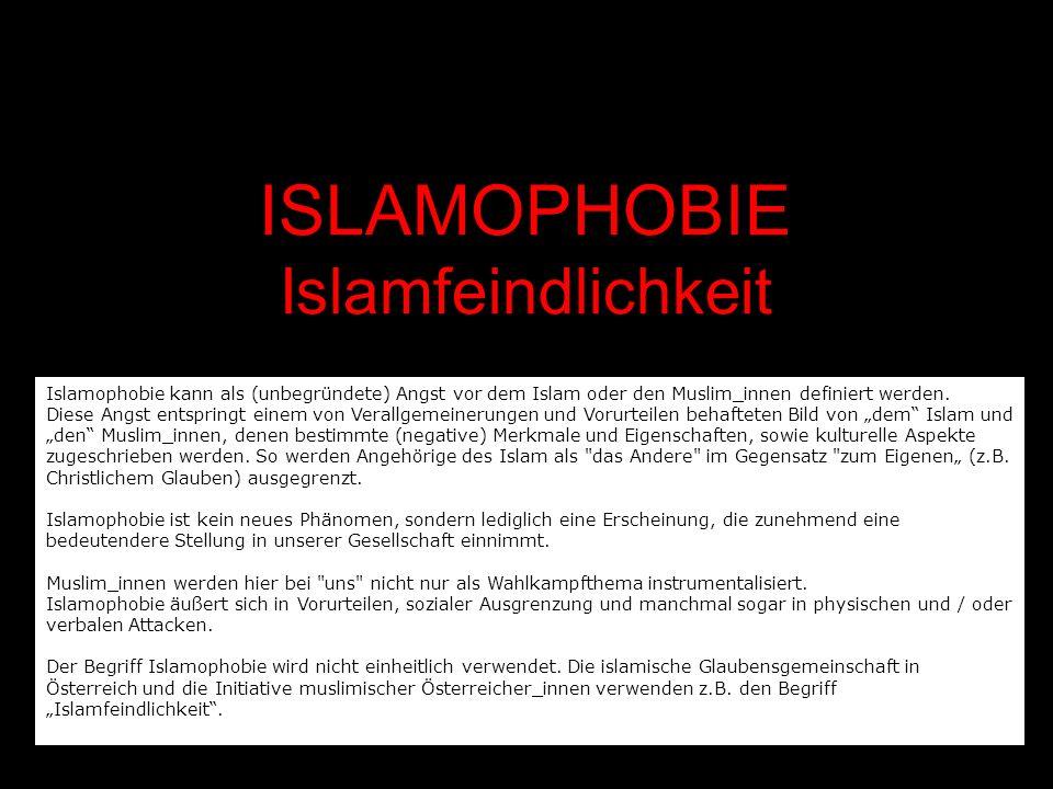 Islamophobie kann als (unbegründete) Angst vor dem Islam oder den Muslim_innen definiert werden. Diese Angst entspringt einem von Verallgemeinerungen
