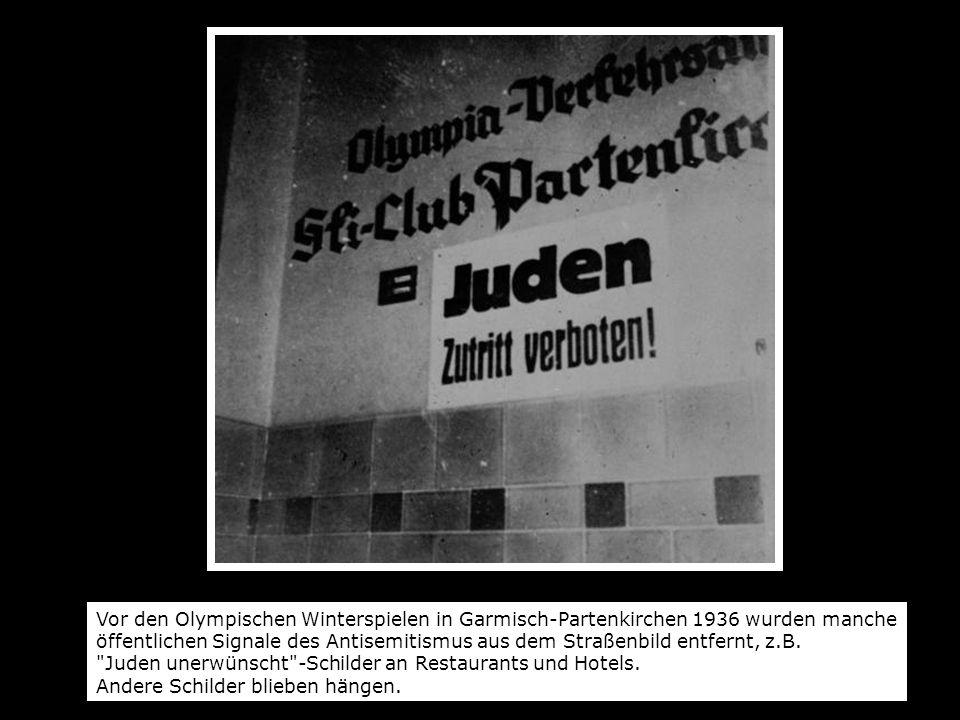 Vor den Olympischen Winterspielen in Garmisch-Partenkirchen 1936 wurden manche öffentlichen Signale des Antisemitismus aus dem Straßenbild entfernt, z