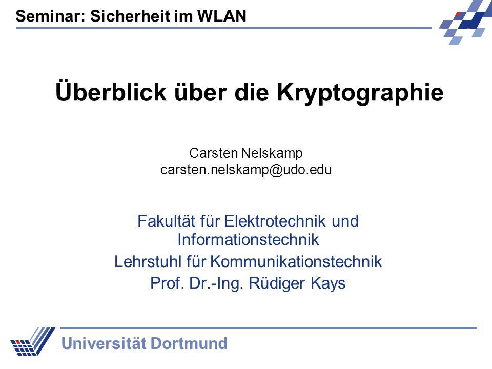 Seminar: Sicherheit im WLAN Universität Dortmund Überblick über die Kryptographie Fakultät für Elektrotechnik und Informationstechnik Lehrstuhl für Ko