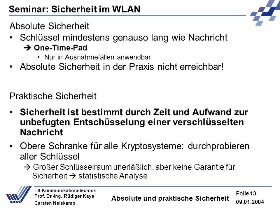 Seminar: Sicherheit im WLAN 09.01.2004 Folie 13 LS Kommunikationstechnik Prof. Dr.-Ing. Rüdiger Kays Carsten Nelskamp Absolute und praktische Sicherhe