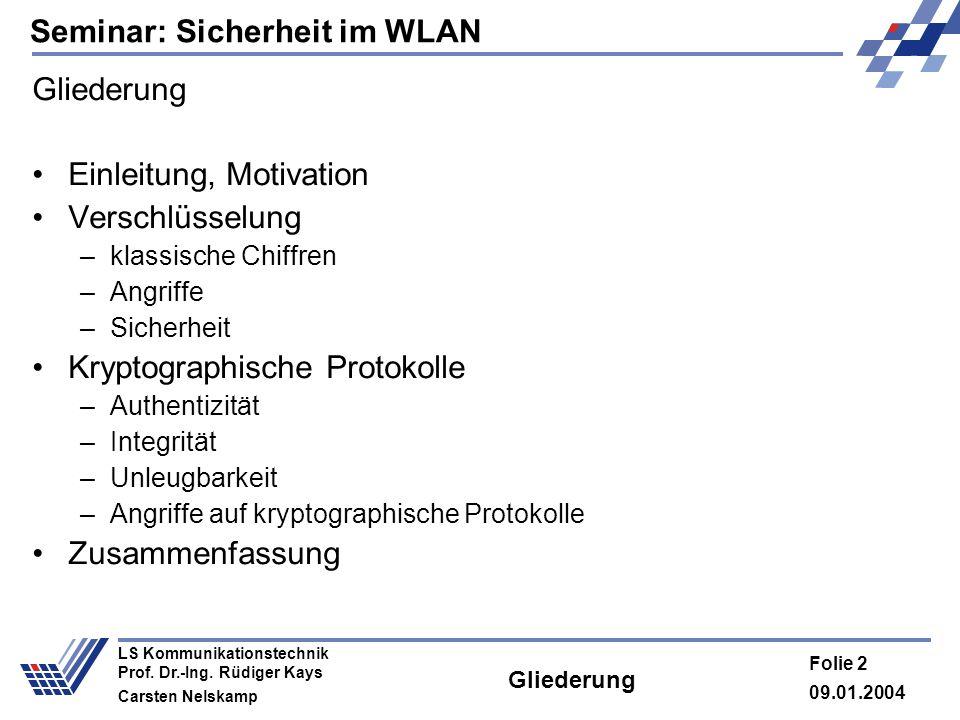Seminar: Sicherheit im WLAN 09.01.2004 Folie 2 LS Kommunikationstechnik Prof. Dr.-Ing. Rüdiger Kays Carsten Nelskamp Gliederung Einleitung, Motivation