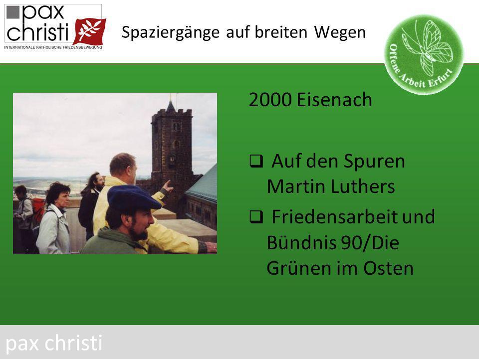 Spaziergänge auf breiten Wegen 2000 Eisenach Auf den Spuren Martin Luthers Friedensarbeit und Bündnis 90/Die Grünen im Osten pax christi