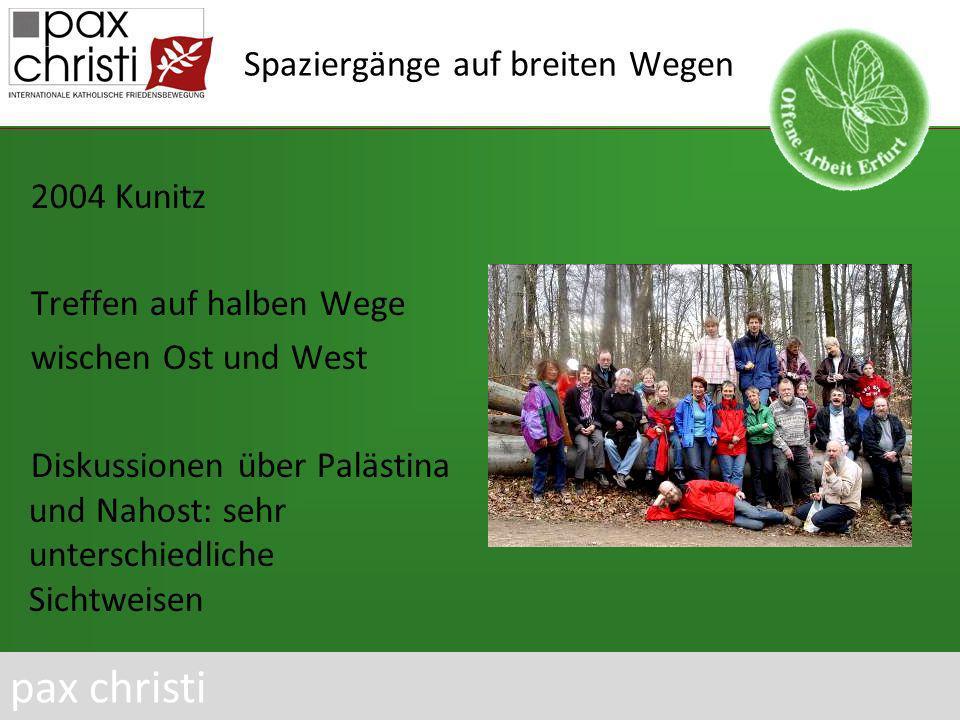 Spaziergänge auf breiten Wegen 2004 Kunitz Treffen auf halben Wege wischen Ost und West Diskussionen über Palästina und Nahost: sehr unterschiedliche Sichtweisen pax christi