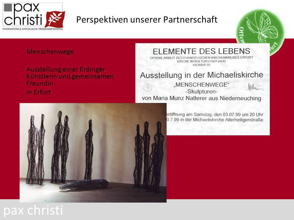 Perspektiven unserer Partnerschaft Menschenwege Ausstellung einer Erdinger Künstlerin und gemeinsamen Freundin in Erfurt pax christi