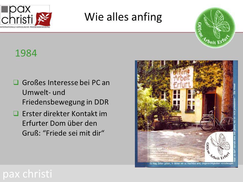 Wie alles anfing Großes Interesse bei PC an Umwelt- und Friedensbewegung in DDR Erster direkter Kontakt im Erfurter Dom über den Gruß: Friede sei mit dir pax christi 1984