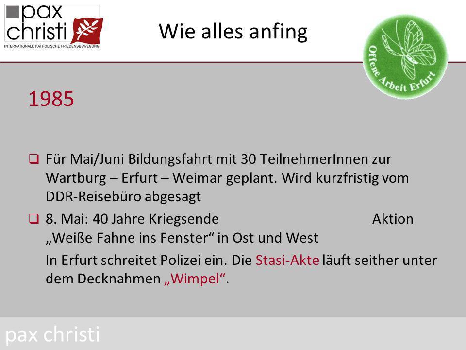 Wie alles anfing 1985 Für Mai/Juni Bildungsfahrt mit 30 TeilnehmerInnen zur Wartburg – Erfurt – Weimar geplant.