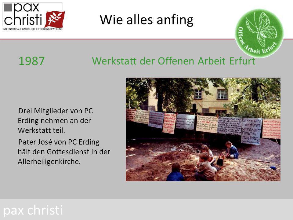 Wie alles anfing 1987 Ökumenische Bildungstage in Erding Durch Vermittlung höchster Stellen im Landeskirchenamt gelingt es, zwei Erfurter nach Erding einzuladen pax christi