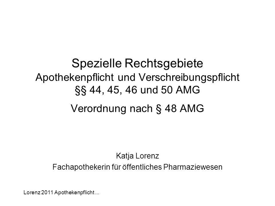 Lorenz 2011 Apothekenpflicht... Spezielle Rechtsgebiete Apothekenpflicht und Verschreibungspflicht §§ 44, 45, 46 und 50 AMG Verordnung nach § 48 AMG K