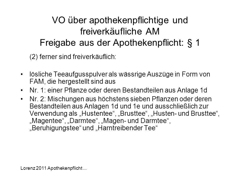 Lorenz 2011 Apothekenpflicht... VO über apothekenpflichtige und freiverkäufliche AM Freigabe aus der Apothekenpflicht: § 1 (2) ferner sind freiverkäuf