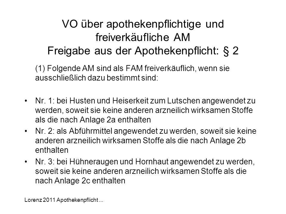 Lorenz 2011 Apothekenpflicht... VO über apothekenpflichtige und freiverkäufliche AM Freigabe aus der Apothekenpflicht: § 2 (1) Folgende AM sind als FA