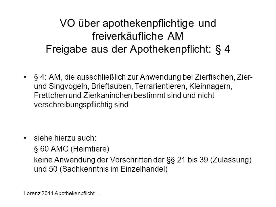 Lorenz 2011 Apothekenpflicht... VO über apothekenpflichtige und freiverkäufliche AM Freigabe aus der Apothekenpflicht: § 4 § 4: AM, die ausschließlich