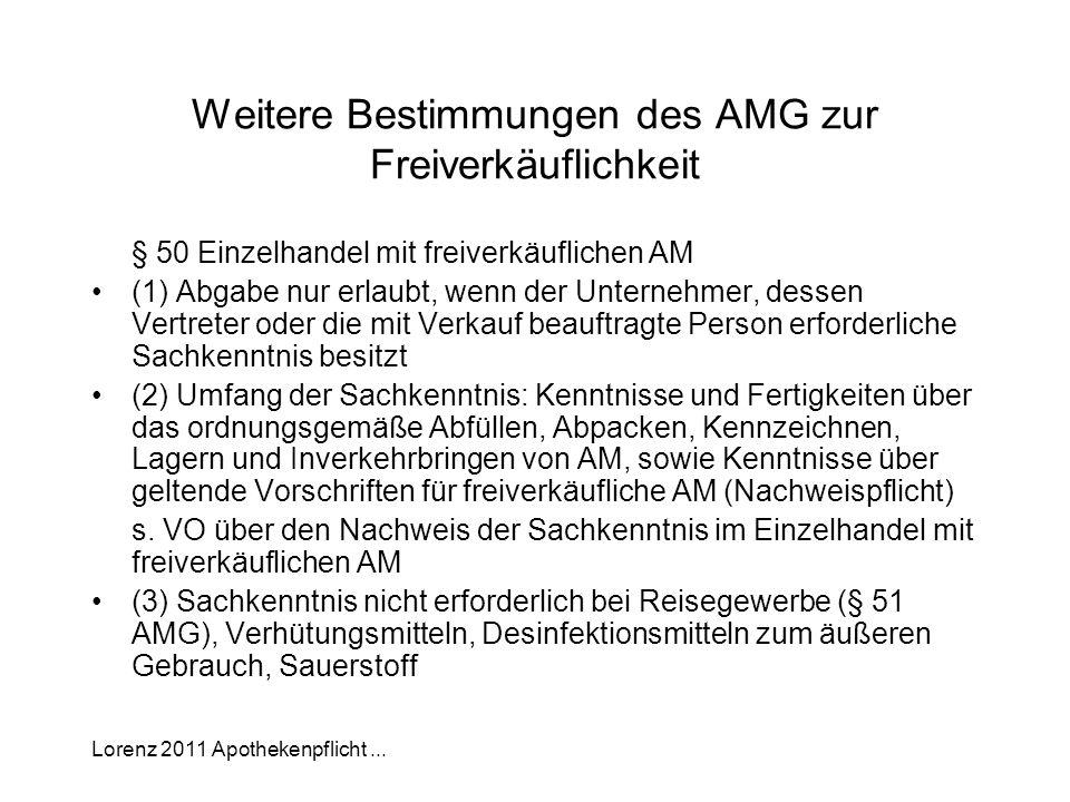 Lorenz 2011 Apothekenpflicht... Weitere Bestimmungen des AMG zur Freiverkäuflichkeit § 50 Einzelhandel mit freiverkäuflichen AM (1) Abgabe nur erlaubt