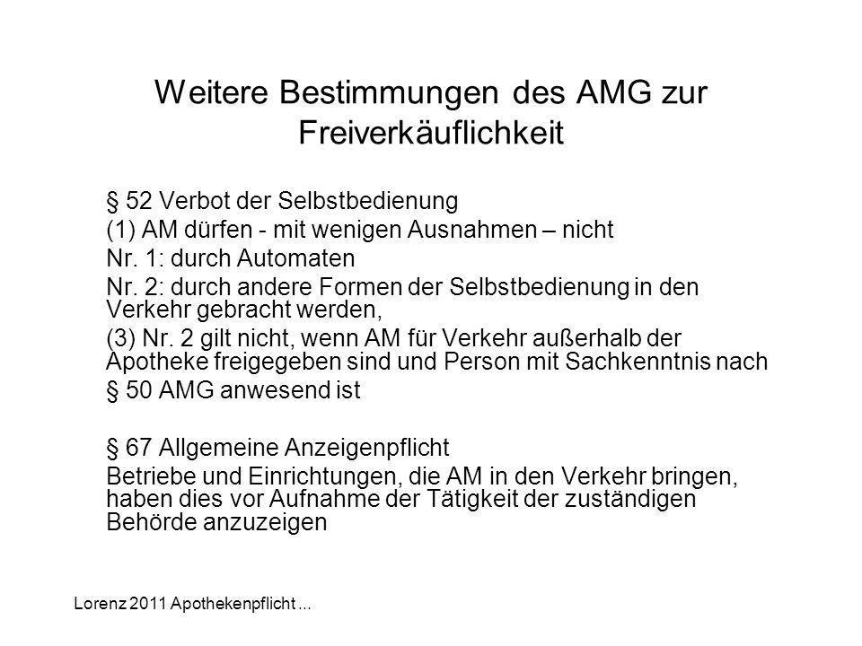 Lorenz 2011 Apothekenpflicht... Weitere Bestimmungen des AMG zur Freiverkäuflichkeit § 52 Verbot der Selbstbedienung (1) AM dürfen - mit wenigen Ausna