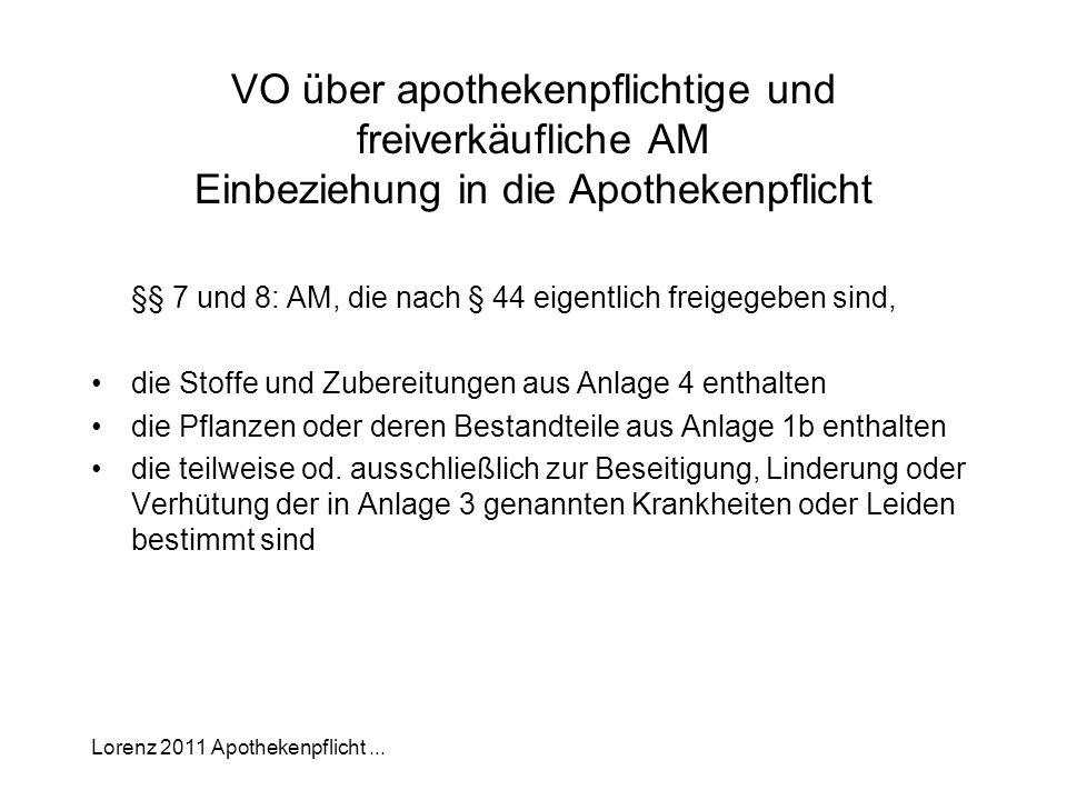 Lorenz 2011 Apothekenpflicht... VO über apothekenpflichtige und freiverkäufliche AM Einbeziehung in die Apothekenpflicht §§ 7 und 8: AM, die nach § 44