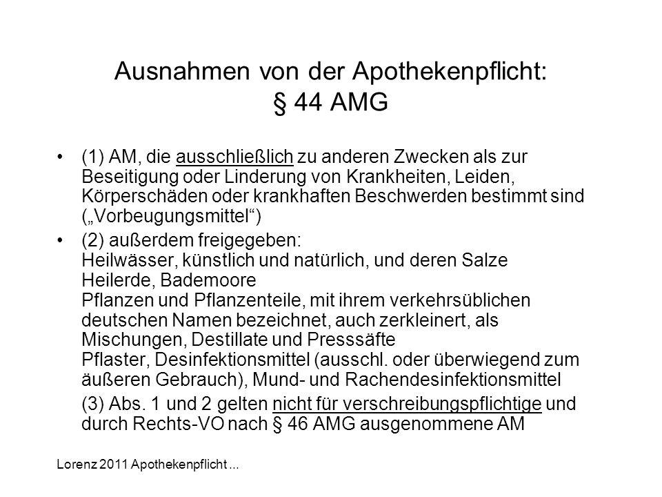 Lorenz 2011 Apothekenpflicht... Ausnahmen von der Apothekenpflicht: § 44 AMG (1) AM, die ausschließlich zu anderen Zwecken als zur Beseitigung oder Li