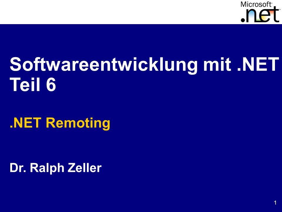 1 Softwareentwicklung mit.NET Teil 6.NET Remoting Dr. Ralph Zeller