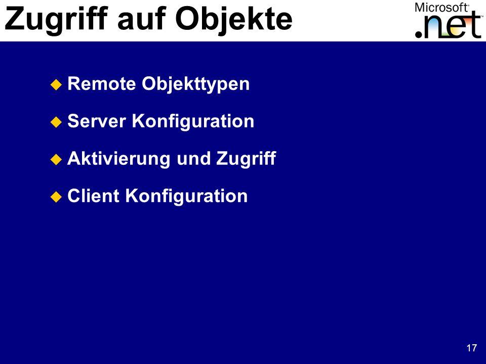 17 Zugriff auf Objekte Remote Objekttypen Server Konfiguration Aktivierung und Zugriff Client Konfiguration