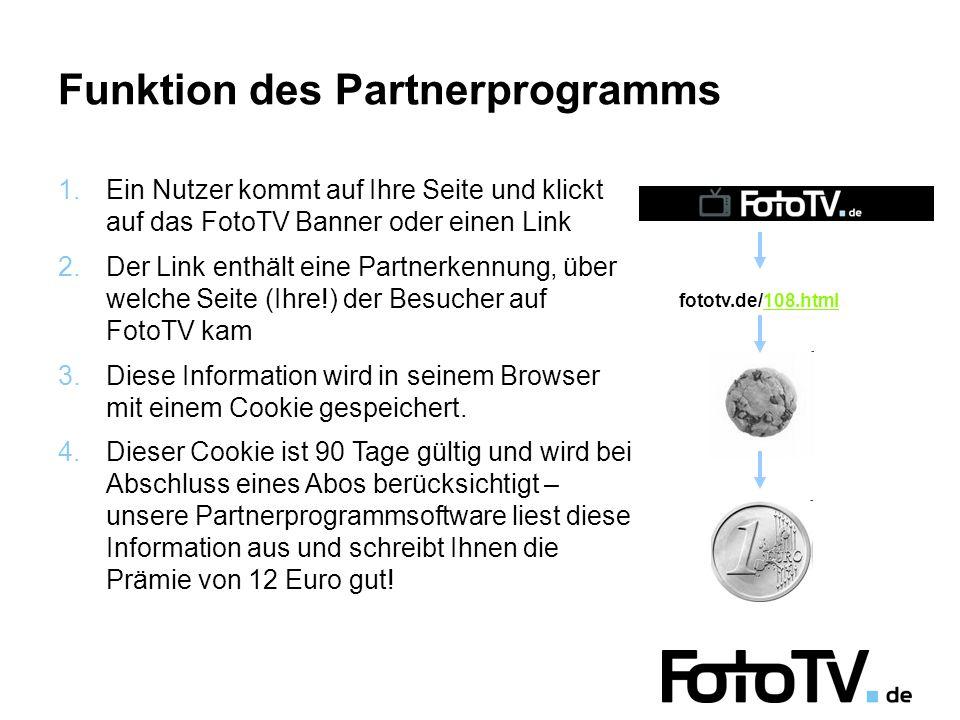 Funktion des Partnerprogramms Ein Nutzer kommt auf Ihre Seite und klickt auf das FotoTV Banner oder einen Link Der Link enthält eine Partnerkennung, über welche Seite (Ihre!) der Besucher auf FotoTV kam Diese Information wird in seinem Browser mit einem Cookie gespeichert.