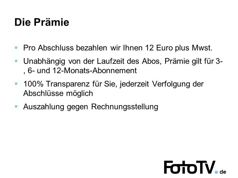 Die Prämie Pro Abschluss bezahlen wir Ihnen 12 Euro plus Mwst.