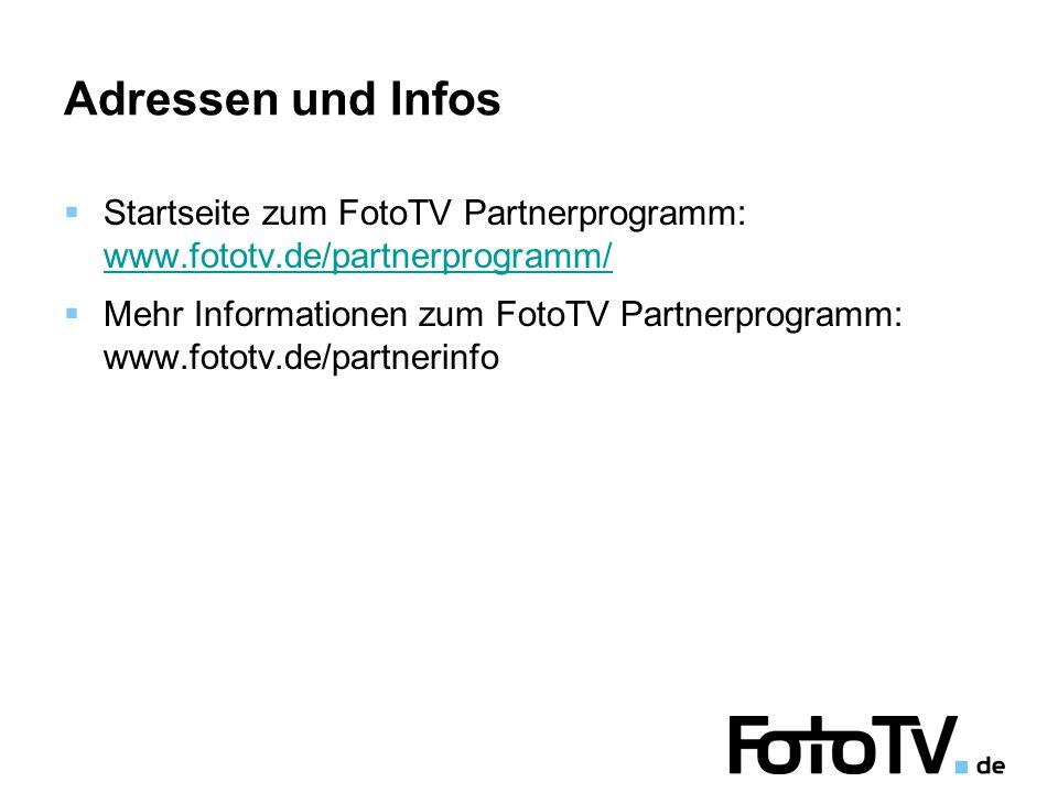 Adressen und Infos Startseite zum FotoTV Partnerprogramm: www.fototv.de/partnerprogramm/ www.fototv.de/partnerprogramm/ Mehr Informationen zum FotoTV Partnerprogramm: www.fototv.de/partnerinfo
