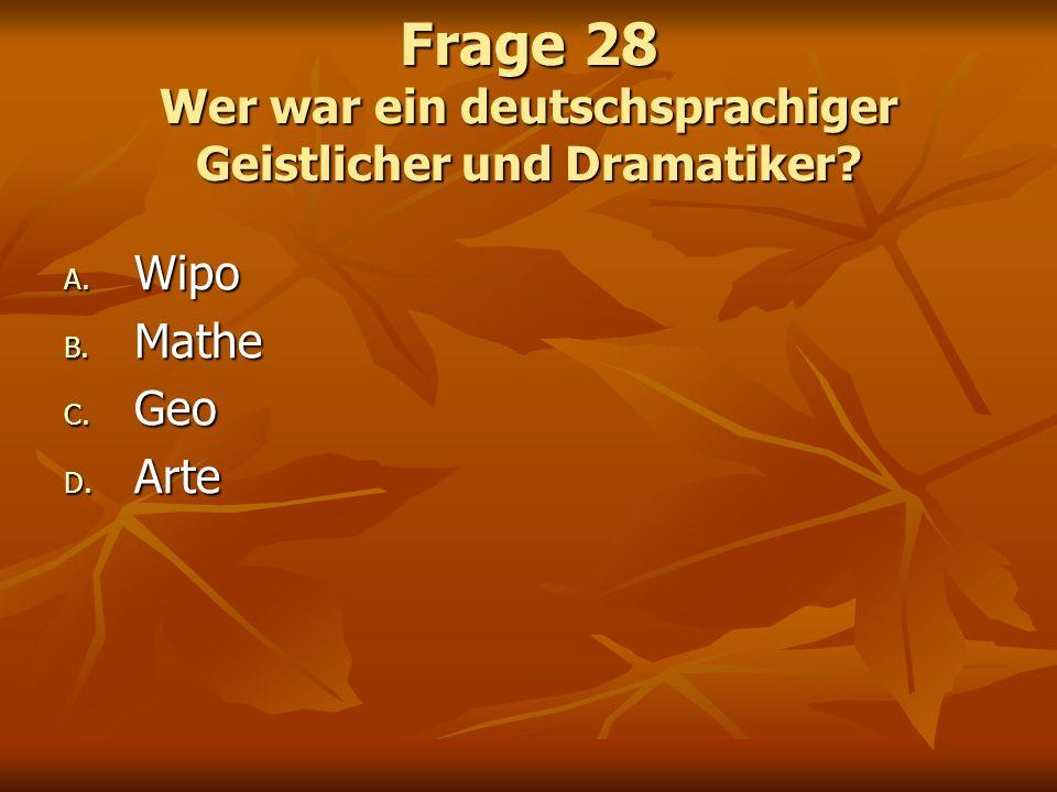 Frage 28 Wer war ein deutschsprachiger Geistlicher und Dramatiker? A. Wipo B. Mathe C. Geo D. Arte