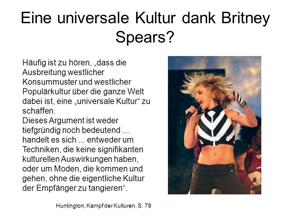 Eine universale Kultur dank Britney Spears? Häufig ist zu hören, dass die Ausbreitung westlicher Konsummuster und westlicher Populärkultur über die ga