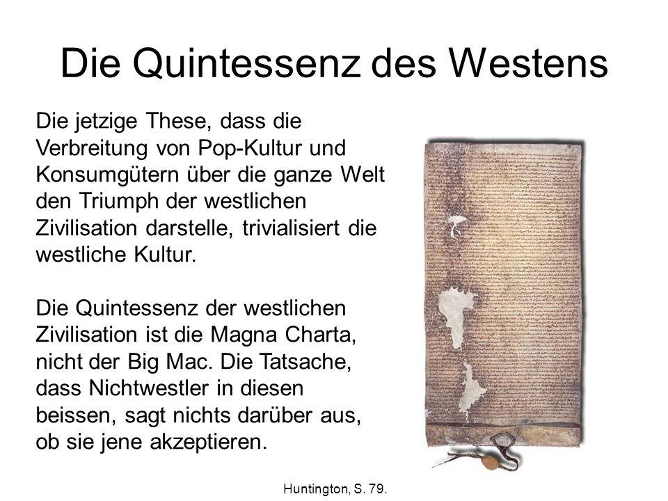 Die Quintessenz des Westens Die jetzige These, dass die Verbreitung von Pop-Kultur und Konsumgütern über die ganze Welt den Triumph der westlichen Zivilisation darstelle, trivialisiert die westliche Kultur.