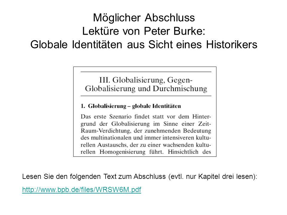 Möglicher Abschluss Lektüre von Peter Burke: Globale Identitäten aus Sicht eines Historikers Lesen Sie den folgenden Text zum Abschluss (evtl. nur Kap