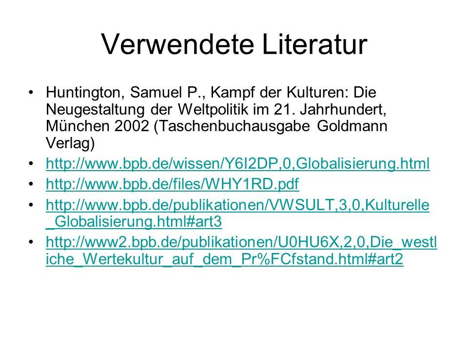 Verwendete Literatur Huntington, Samuel P., Kampf der Kulturen: Die Neugestaltung der Weltpolitik im 21. Jahrhundert, München 2002 (Taschenbuchausgabe