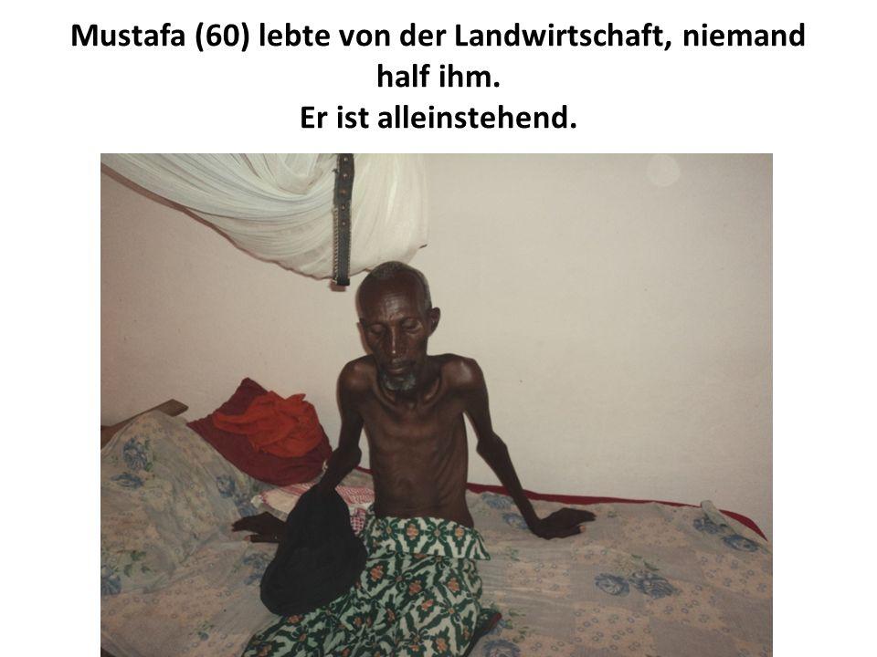Mustafa (60) lebte von der Landwirtschaft, niemand half ihm. Er ist alleinstehend.