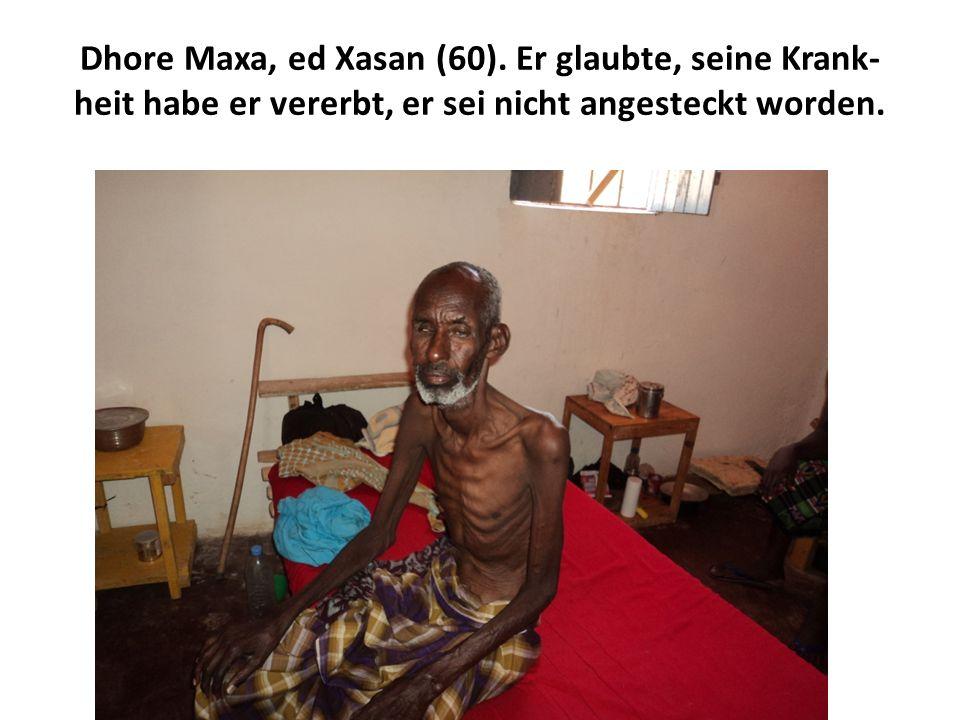 Dhore Maxa, ed Xasan (60). Er glaubte, seine Krank heit habe er vererbt, er sei nicht angesteckt worden.