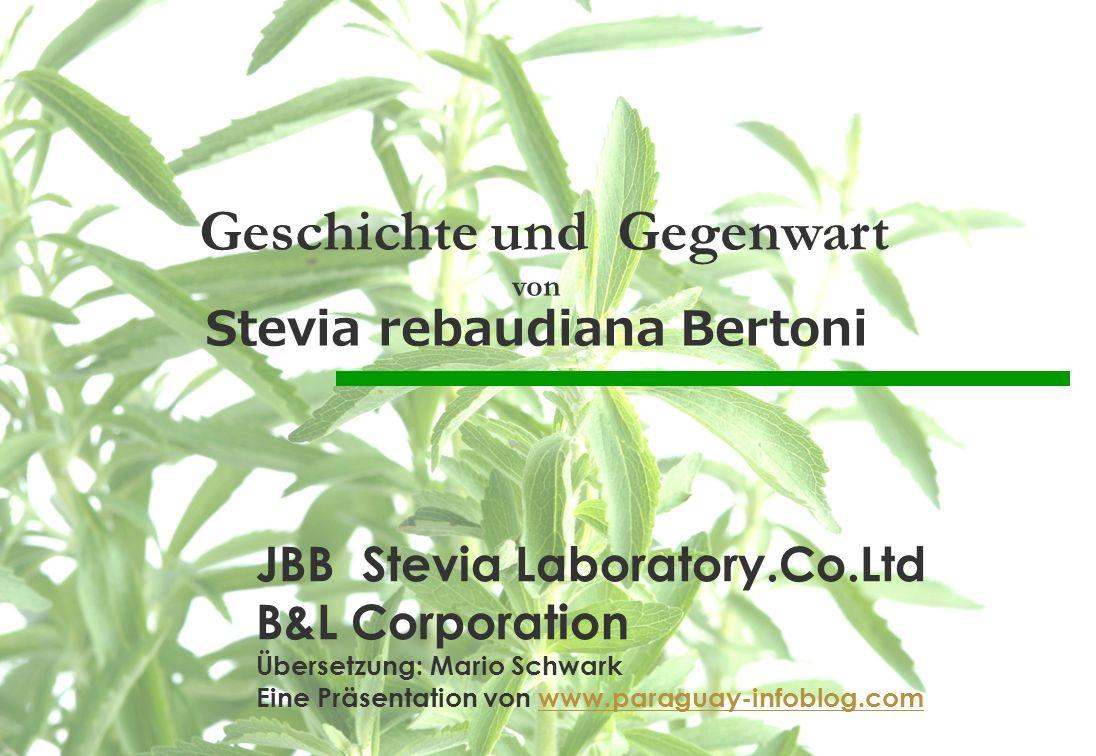 JBB Stevia Laboratory.Co.Ltd B&L Corporation Übersetzung: Mario Schwark Eine Präsentation von www.paraguay-infoblog.comwww.paraguay-infoblog.com Gesch