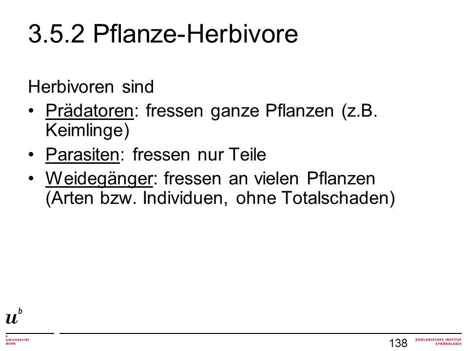 3.5.2 Pflanze-Herbivore Herbivoren sind Prädatoren: fressen ganze Pflanzen (z.B.
